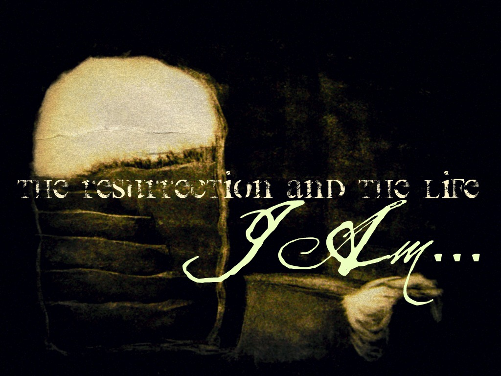 AM The RESURRECTION and The Life